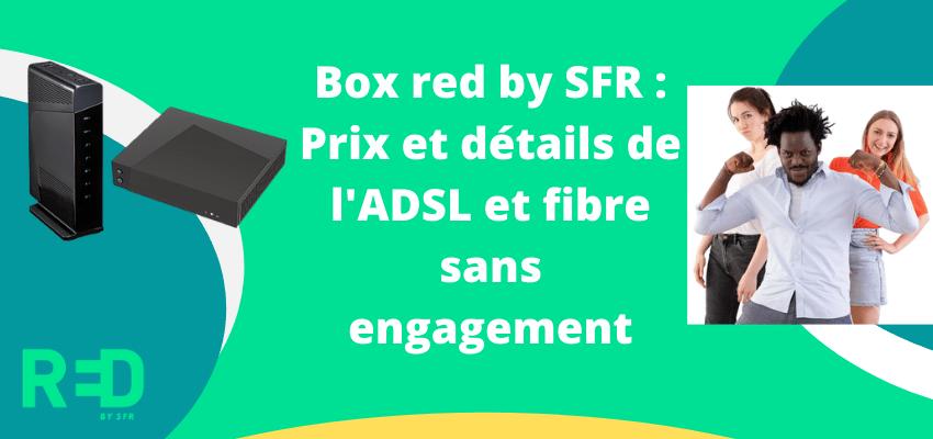 Box red sfr : Prix et caractéristiques de l'offre internet sans engagement en ADSL ou fibre