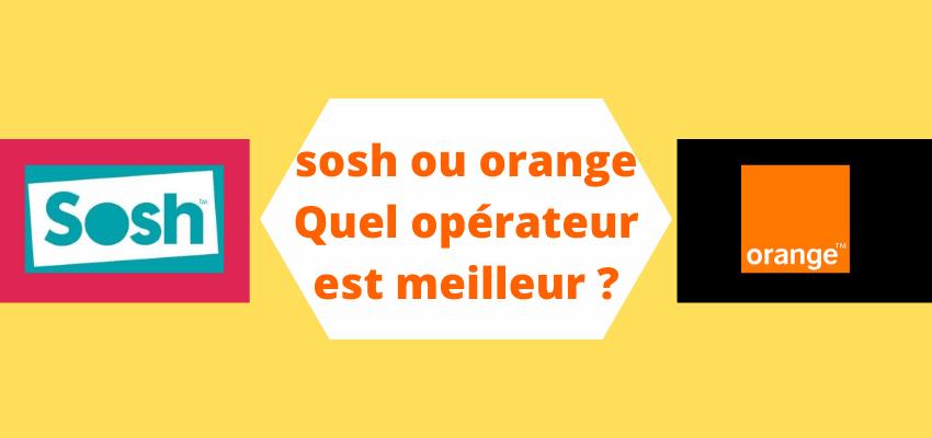 sosh ou orange : quel opérateur est meilleur ?