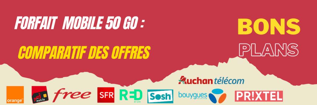 forfait mobile 50go pas cher : comparatif des offres