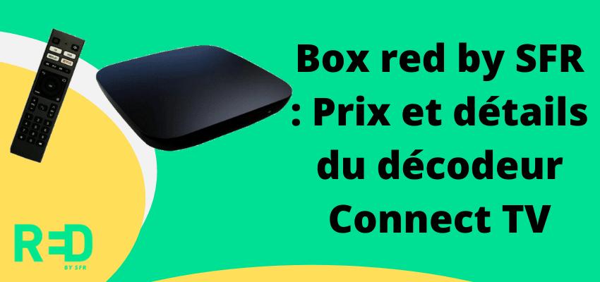 Décodeur connect TV Red by SFR : Prix et caractéristiques des nouveautés de l'opérateur