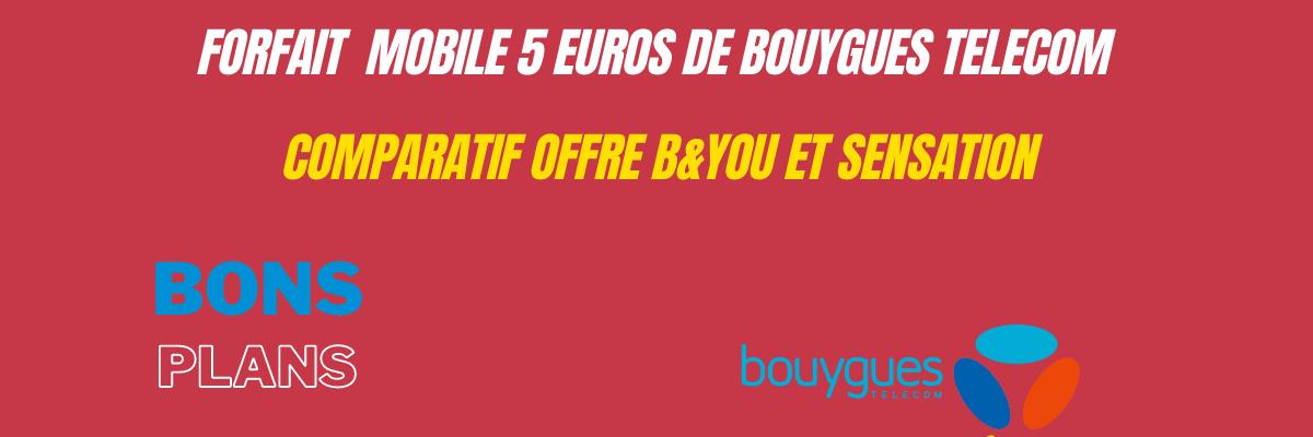 Forfait bouygues 5 euros : Lequel choisir entre b&you et sensation ? Comparatif