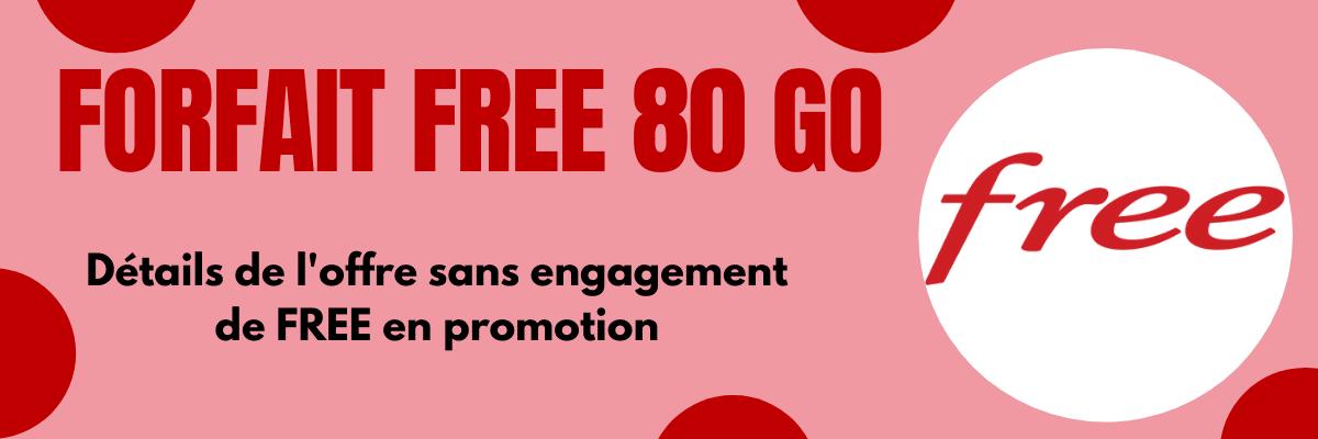 Forfait free 80 go : Quel est le prix de l'offre sans engagements et ses caractéristiques ?