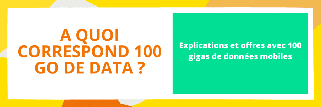 à quoi correspond 100 go d'internet données mobiles ?