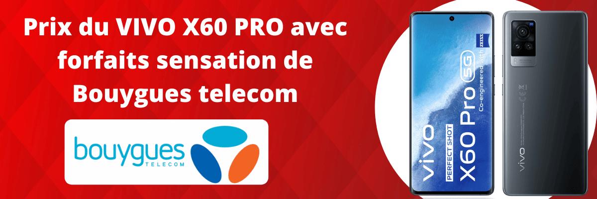 Vivo X60 Pro moins cher avec forfait sensation de Bouygues telecom