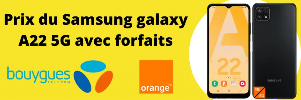 samsung galaxy a22 5G avec forfaits orange et bouygues
