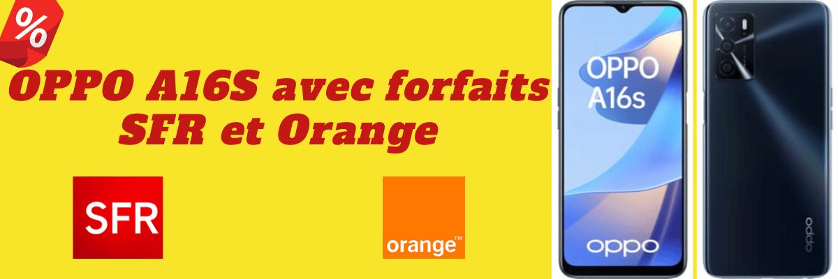Oppo A16S au meilleur prix avec abonnement chez SFR et Orange + sa fiche technique