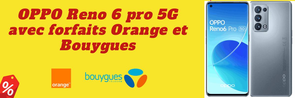 Oppo Reno 6 pro 5G moins cher avec forfait Orange mobile ou Bouygues telecom + fiche technique