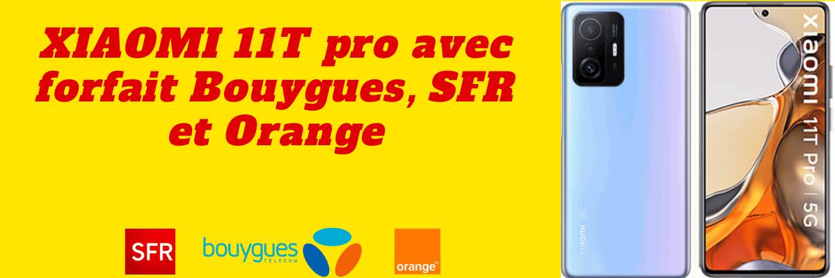 Xiaomi 11T Pro : Son prix moins cher avec abonnement SFR, Bouygues et Orange + sa fiche technique